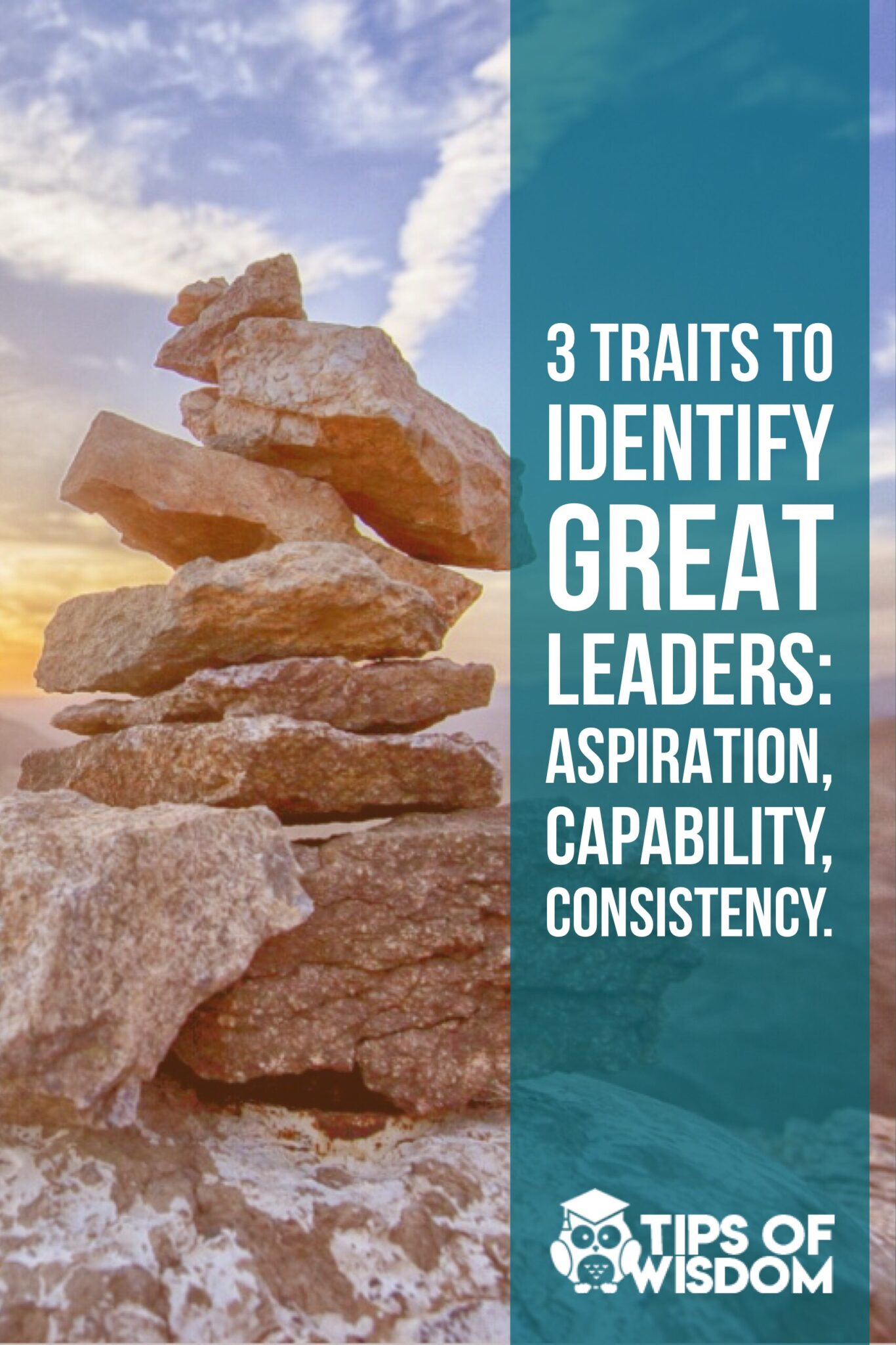 3 Traits to Identify Great Leaders: Aspiration, Capability, Consistency.